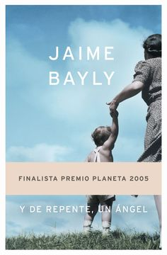 y de repente, un angel (finalista premio planeta 2005)-jaime bayly-