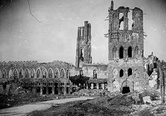 The remains of the Cloth Hall and Cathedral. World War One, First World, Ypres Ww1, Battle Of Ypres, Ypres Belgium, Lest We Forget, France Travel, Wwi, Ww1 History