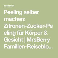 Peeling selber machen: Zitronen-Zucker-Peeling für Körper & Gesicht | MrsBerry Familien-Reiseblog | Über das Leben und Reisen mit Kind