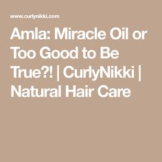 Amla: Miracle Oil or Too Good to Be True?! | CurlyNikki | Natural Hair Care