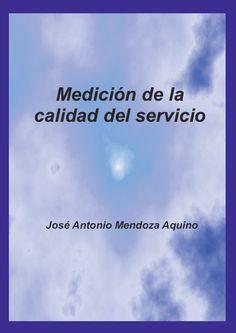 Medición de la calidad del servicio - Jose Mendoza Aquino - PDF - Español  http://helpbookhn.blogspot.com/2014/08/medicion-de-la-calidad-del-servicio-mendoza-aquino.html