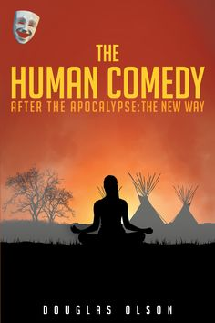 """The Human Comedy After the Apocalypse: The New Way"" by Page Publishing Author Douglas Olson! Click the cover for more information and to find out where you can purchase this great book!"