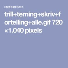 trill+terning+skriv+fortelling+alle.gif 720 ×1.040 pixels