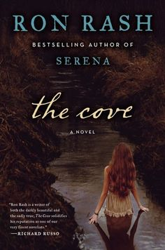 The Cove: A Novel  By Ron Rash - Beautiful and tragic love story.  Character driven, vivid images, great sense of time and place.