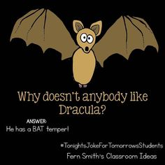 Tonight's Joke for Tomorrow's Students Why doesn't anybody like Dracula? He has a BAT temper! Punny Puns, Puns Jokes, Jokes And Riddles, Science Jokes, Lame Jokes, Stupid Jokes, Funny Jokes For Kids, Funny Halloween Jokes, Halloween Quotes