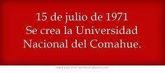 15 de julio de 1971 Se crea la Universidad Nacional del Comahue.