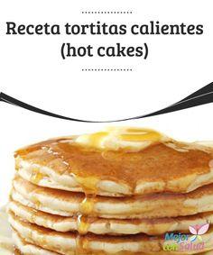 Receta tortitas calientes (hot cakes)  Las tortitas calientes o hot cakes, son muy ricas para el desayuno. Puedes prepararlas con harina de trigo o con harina integral y las puedes acompañar con dulce como la miel,