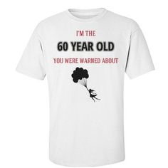 The 60 year old you were warned about | Custom fun 60th birthday tee shirt.
