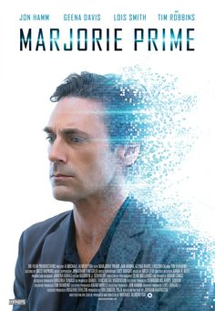 """""""MARJORIE PRIME"""" (B) fascinating concept of artificial intelligence in human form in the near future. Jon Hamm, Geena Davis, Tim Robbins, and Lois Smith round out a great cast. Fiction Movies, Sci Fi Movies, New Movies, Disney Movies, New Movie Posters, Original Movie Posters, Streaming Hd, Streaming Movies, Lois Smith"""