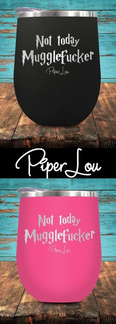 Not today Mugglefuc*er wine cup by Piper Lou!  You are going to LOVE this stemless wine glass! Perfect addition for to your wine drinking collection! Comes in tons of cute colors and is a must have.  Click on image to see more colors.