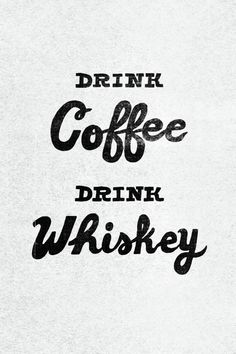 or drink whiskey IN your coffee! ;) ...two of my favorite things: coffee and whiskey. :)