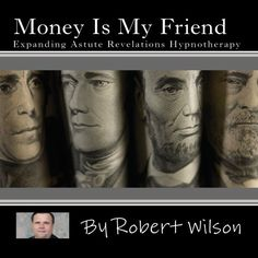 Money Is My Friend, Expanding Astute Revelations Hypnotherapy by Robert Wilson Freedom of Speech Publishing http://www.amazon.com/dp/B009OI6BBG/ref=cm_sw_r_pi_dp_9S3-vb17QVS7S