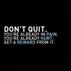 Exactly. not going to quit. Going to keep pushing thru the pain. Cause I want the body I know is covered in fat.