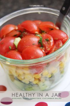 Lunch in a Jar: Avocado Cucumber Tomato and Corn. would definitely need more than this for lunch lol but looks like a good side!