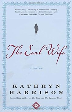 The Seal Wife: A Novel by Kathryn Harrison https://www.amazon.com/dp/081296845X/ref=cm_sw_r_pi_dp_03.xxb42WCJZJ