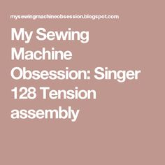 My Sewing Machine Obsession: Singer 128 Tension assembly
