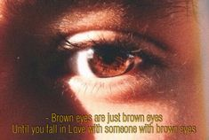 """Brown eyes are just brown eyes until you fall .- ""Olhos castanhos são apenas olhos castanhos até você se apaixonar por alguém… ""Brown eyes are just brown eyes until you fall in love with someone with brown eyes"" - Pretty Words, Beautiful Words, Inspirierender Text, Tumblr Quotes, Quote Aesthetic, Mood Quotes, Picture Quotes, Decir No, Quotations"