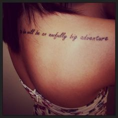 """To die will be an awfully big adventure"". My future tattoo❤ Peter Pan quote."