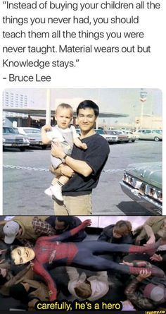 """Instead of buying your children all the things you never had, you should teach them all the things you were never taught. Material wears out but Knowledge stays."" - Bruce Lee carefully, he's a heroi - iFunny :) Dankest Memes, Funny Memes, Hilarious, Parenting Done Right, Faith In Humanity Restored, The More You Know, Bruce Lee, Life Advice, Tumblr Funny"