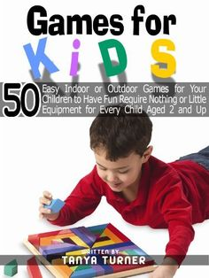 Games for Kids: 50 Easy Indoor or Outdoor Games for Your Children to Have Fun Require Nothing or Little Equipment for Every Child Aged 2 and Up - Part III by Tanya Turner, http://www.amazon.com/dp/B008NQUPWG/ref=cm_sw_r_pi_dp_4Dcdqb17EZWX1