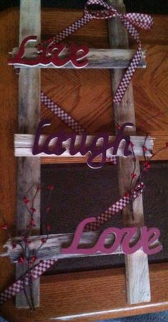 Check out this item in my Etsy shop https://www.etsy.com/listing/263119846/live-laugh-love-ladder