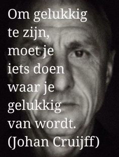 Johan Cruijff - Johan Cruijff Johan Cruijff - # NiceWordsforgirlfriend Als Quotes To Live By, Love Quotes, Inspirational Quotes, Mantra, Dutch Quotes, Sport Quotes, Soccer Quotes, Expressions, True Words