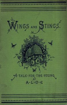 Wings and Stings: A Tale for the Young. So witty that a book about stings is authored by Aloe. Book Cover Art, Book Cover Design, Book Art, Vintage Book Covers, Vintage Books, Old Books, Antique Books, Bee Book, Vintage Magazine