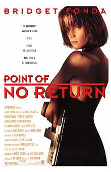 Point of No Return (also known as The Assassin) is a 1993 American action film directed by John Badham and starring Bridget Fonda. It is a remake of Luc Besson's 1990 film Nikita.