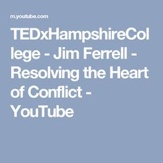 TEDxHampshireCollege - Jim Ferrell - Resolving the Heart of Conflict - YouTube
