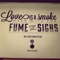 Love is a Smoke made with the Fume of Sighs #FlowerBombs #TheFlowerBombs #Typography #Quotes #Live #Love #Learn #Inspire