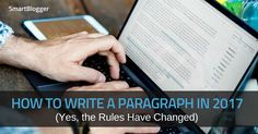 How to Write a Paragraph in 2017 (Yes, the Rules Have Changed) • Smart Blogger https://smartblogger.com/how-to-write-a-paragraph/