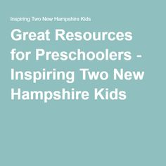 Great Resources for Preschoolers - Inspiring Two New Hampshire Kids