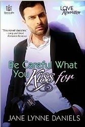 Awesome Romance Novels: Be Careful What You Kiss For by @JaneLynneDaniels #NewRelease http://awesomeromancenovels.blogspot.com/2014/07/be-careful-what-you-kiss-for-by.html