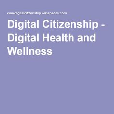 Digital Citizenship - Digital Health and Wellness