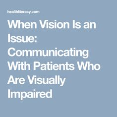 When Vision Is an Issue: Communicating With Patients Who Are Visually Impaired
