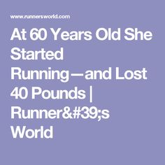 At 60 Years Old She Started Running—and Lost 40 Pounds | Runner's World