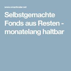 Selbstgemachte Fonds aus Resten - monatelang haltbar