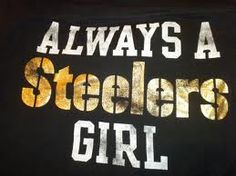"""Always a Steelers Girl"".                                                                                                                                                      More"