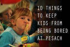 10 Activities To Keep Kids From Being Bored at Pesach