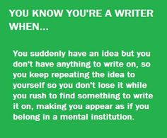 you know you're a writer when...usually while walking the dog...my neighbours…