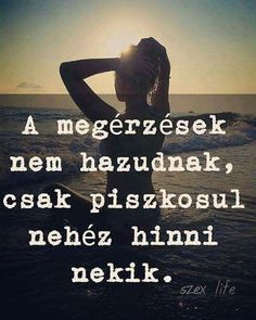 Read Idézetek from the story Az új lány (SZJG) by DemjenMikka (Bogi XD) with 685 reads. Bff Quotes, Famous Quotes, True Quotes, Motivational Quotes, Dont Break My Heart, Love Photos, Daily Motivation, Meaningful Quotes, Positive Thoughts