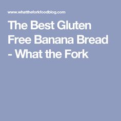 The Best Gluten Free Banana Bread - What the Fork