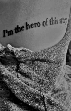 I'm The Hero Of This Story While having people we love in our lives is crucial, it's also crucial to remember that you're the only person you can really rely on.