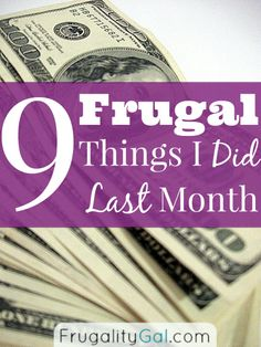 9 Frugal Things I Did Last Month. Simple frugal changes that saved me money last month. Anyone can do this! A monthly series on www.FrugalityGal.com