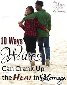 Top 10 Ways to Crank up the Heat in Your Marriage--because marriage should be…