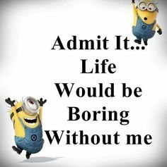 Boring without me