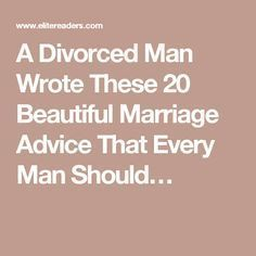 A Divorced Man Wrote These 20 Beautiful Marriage Advice That Every Man Should…
