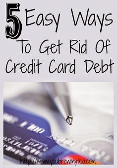 5 Easy Ways To Get Rid Of Credit Card Debt - You Brew My Tea
