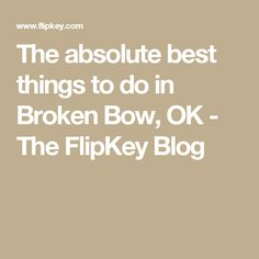 The absolute best things to do in Broken Bow, OK - The FlipKey Blog