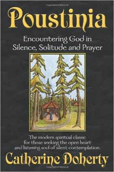 Poustinia: Encountering God in Silence, Solitude and Prayer (Madonna House Classics Vol.1): Catherine Doherty, Patrick Stewart: 9780921440543: Books - Amazon.ca